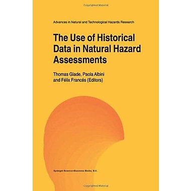 The Use Of Historical Data In Natural Hazard Assessments Advances In Natural And Technological Hazards, New Book (9789048157624)