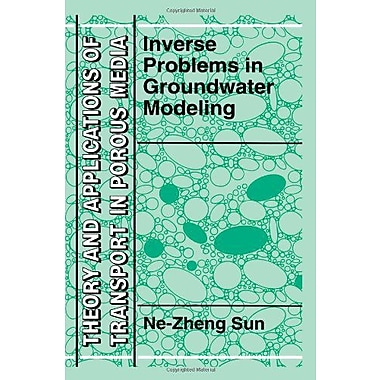 Inverse Problems In Groundwater Modeling Theory And Applications Of Transport In Porous Media, New Book (9789048144358)