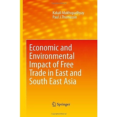 Economic And Environmental Impact Of Free Trade In East And South East Asia, New Book (9789048135066)