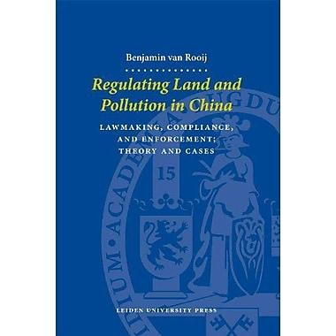 Regulating Land And Pollution In China Lawmaking Compliance Adn Enforcement Theory And Cases, New Book (9789087280130)