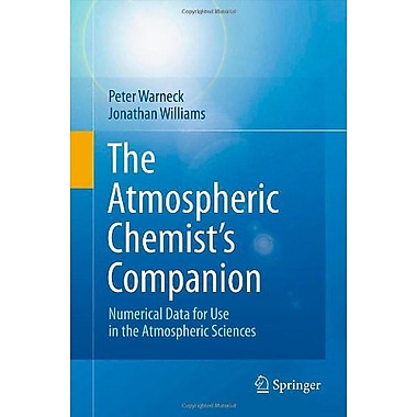 The Atmospheric Chemists Companion Numerical Data For Use In The Atmospheric Sciences, New Book (9789400722743)