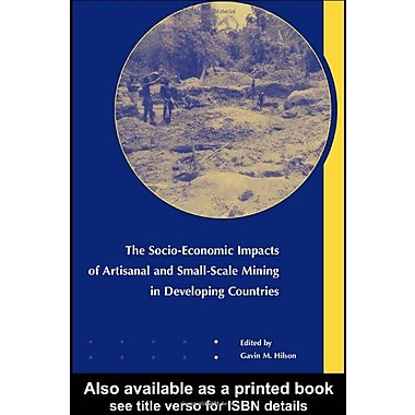 The Socio-Economic Impacts Of Artisanal And Small-Scale Mining In Developing Countries, New Book (9789058096159)