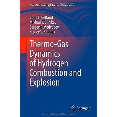 Thermo-Gas Dynamics Of Hydrogen Combustion And Explosion Shock Wave And High Pressure Phenomena, New Book (9783642253515)