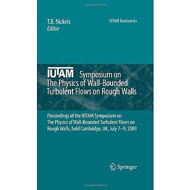Iutam Symposium On The Physics Of Wall-Bounded Turbulent Flows On Rough Walls Proceedings Of The Iutam, New Book (9789048196302)
