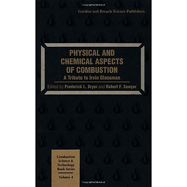 Physical And Chemical Aspects Of Combustion A Tribute To Irvin Glassman Food And Nutrition In History , New Book (9789056995843)