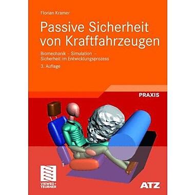 Passive Sicherheit Von Kraftfahrzeugen Biomechanik - Simulation - Sicherheit Im Entwicklungsprozess At, New Book (9783834805362)