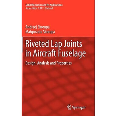Riveted Lap Joints In Aircraft Fuselage Design Analysis And Properties Solid Mechanics And Its Applica, New Book (9789400742819)