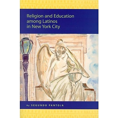 Religion And Education Among Latinos In New York City Religion In The Americas Series 3 Religion In Th, New Book (9789004144934)