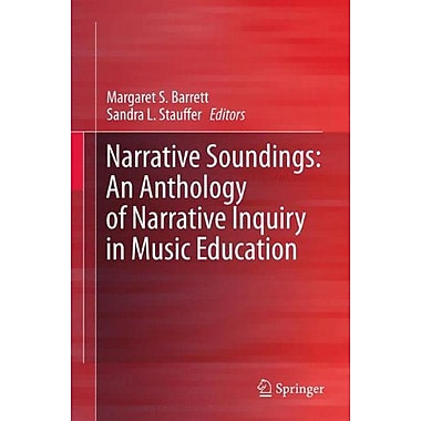 Narrative Soundings An Anthology Of Narrative Inquiry In Music Education, New Book (9789400706989)