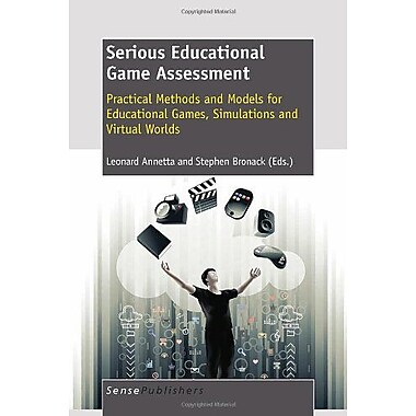Serious Educational Game Assessment Practical Methods And Models For Educational Games Simulations And, New Book (9789460913273)