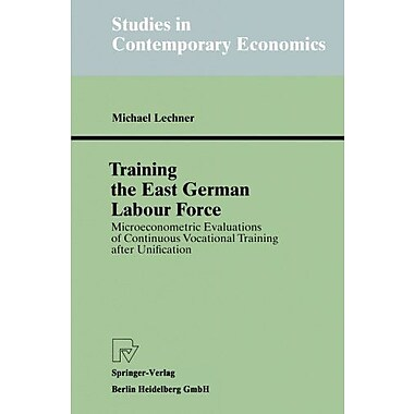 Training The East German Labour Force Microeconometric Evaluations Of Continuous Vocational Training A, New Book (9783790810912)