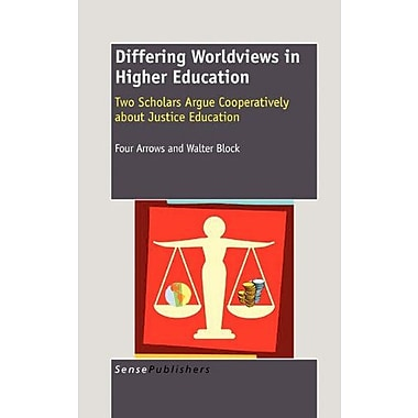 Differing Worldviews In Higher Education Two Scholars Argue Cooperatively About Justice Education, New Book (9789460913518)
