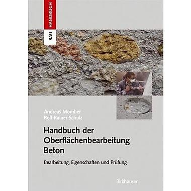 Handbuch Der Oberflachenbearbeitung Beton Bearbeitung - Eigenschaften - Prufung Bauhandbuch German Edi, New Book (9783764362188)