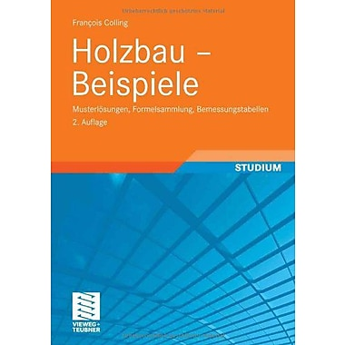 Holzbau - Beispiele Musterlosungen Formelsammlung Bemessungstabellen German Edition, New Book (9783834802583)