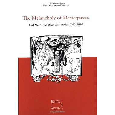 The Melancholy Of Masterpieces Old Master Paintings In America 1900-1914, New Book (9788874390274)