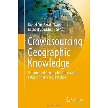 Crowdsourcing Geographic Knowledge Volunteered Geographic Information Vgi In Theory And Practice, New Book (9789400745865)