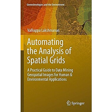 Automating The Analysis Of Spatial Grids A Practical Guide To Data Mining Geospatial Images For Human , New Book (9789400740747)