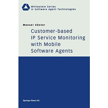Customer-Based Ip Service Monitoring With Mobile Software Agents Whitestein Series In Software Agent T, New Book (9783764369170)