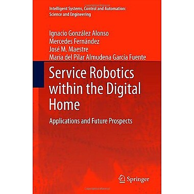 Service Robotics Within The Digital Home Applications And Future Prospects Intelligent Systems Control, New Book (9789400714908)