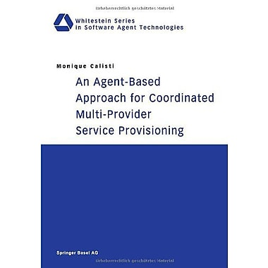 An Agent-Based Approach For Coordinated Multi-Provider Service Provisioning Whitestein Series In Softw, New Book (9783764369224)