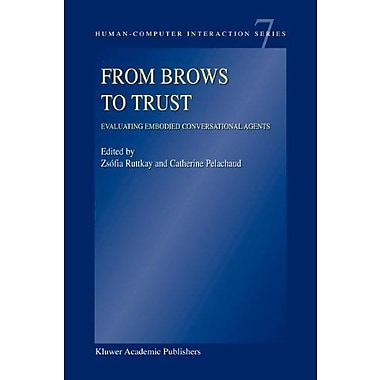 From Brows To Trust Evaluating Embodied Conversational Agents Human-Computer Interaction Series, New Book (9789048167135)