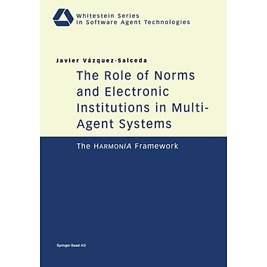 The Role Of Norms And Electronic Institutions In Multi-Agent Systems The Harmonia Framework Whitestein, New Book (9783764370572)