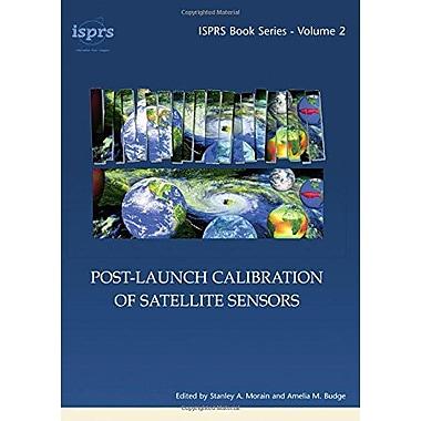 Post-Launch Calibration Of Satellite Sensors Proceedings Of The International Workshop On Radiometric , New Book (9789058096937)