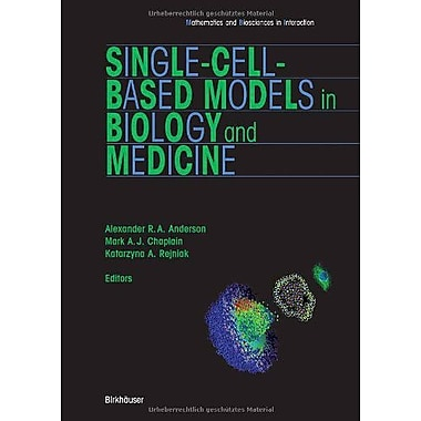 Single-Cell-Based Models In Biology And Medicine Mathematics And Biosciences In Interaction, New Book (9783764381011)