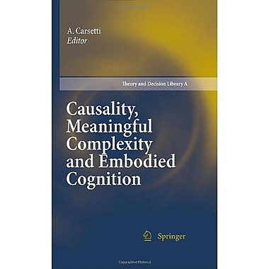 Causality Meaningful Complexity And Embodied Cognition Theory And Decision Library A, New Book (9789048135288)