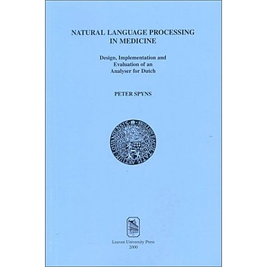 Natural Language Processing In Medicine Design Implementation And Evaluation Of An Analyser For Dutch , New Book (9789058670694)