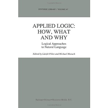 Applied Logic How What And Why Logical Approaches To Natural Language Synthese Library, New Book (9789048145362)