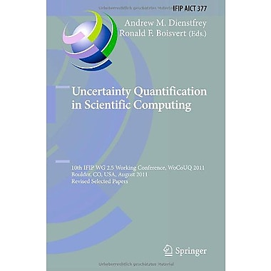 Uncertainty Quantification In Scientific Computing 10Th Ifip Wg 25 Working Conference Wocouq 2011 Boul, New Book (9783642326769)