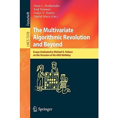 The Multivariate Algorithmic Revolution And Beyond Essays Dedicated To Michael R Fellows On The Occasi, New Book (9783642308901)
