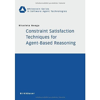 Constraint Satisfaction Techniques For Agent-Based Reasoning Whitestein Series In Software Agent Techn, New Book (9783764372170)