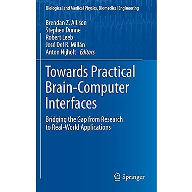 Towards Practical Brain-Computer Interfaces Bridging The Gap From Research To Real-World Applications , New Book (9783642297458)