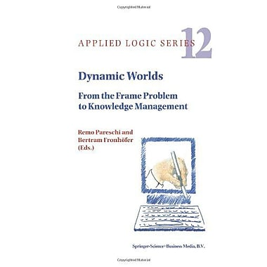 Dynamic Worlds From The Frame Problem To Knowledge Management Applied Logic Series, New Book (9789048151592)