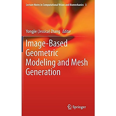 Image-Based Geometric Modeling And Mesh Generation Lecture Notes In Computational Vision And Biomechan, New Book (9789400742543)