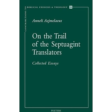 On The Trail Of The Septuagint Translators Collected Essays Revised And Expanded Edition Contributions, New Book (9789042919396)