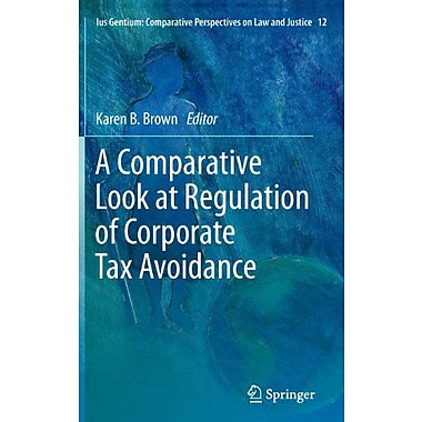 A Comparative Look At Regulation Of Corporate Tax Avoidance Ius Gentium Comparative Perspectives On La, New Book (9789400723412)