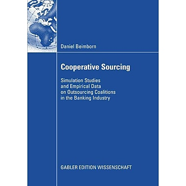 Cooperative Sourcing Simulation Studies And Empirical Data On Outsourcing Coalitions In The Banking In, New Book (9783835009462)