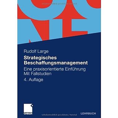 Strategisches Beschaffungsmanagement Eine Praxisorientierte Einfuhrung Mit Fallstudien German Edition, New Book (9783834908117)
