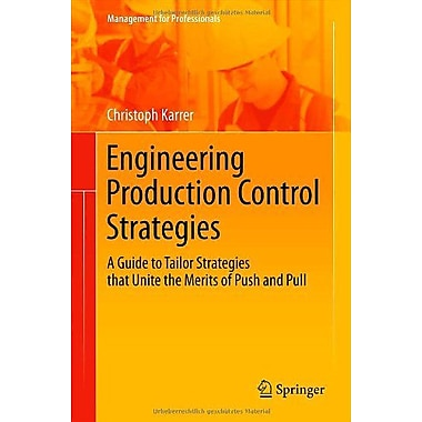 Engineering Production Control Strategies A Guide To Tailor Strategies, New Book (9783642241413)