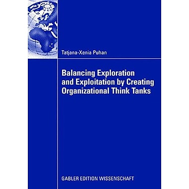 Balancing Exploration And Exploitation By Creating Organizational Think Tanks, New Book (9783834909350)