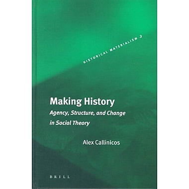 Making History Agency Structure And Change In Social Theory Historical Materialism Book Series 3, New Book (9789004136274)