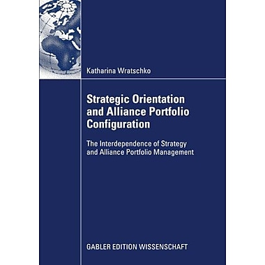 Strategic Orientation And Alliance Portfolio Configuration The Interdependence Of Strategy And Allianc, New Book (9783834917089)