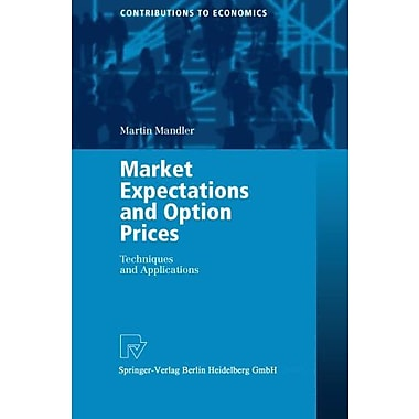 Market Expectations And Option Prices Techniques And Applications Contributions To Economics, New Book (9783790800494)