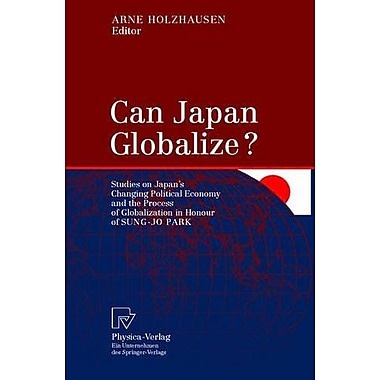 Can Japan Globalize? Studies On Japans Changing Political Economy And The Process Of Globalization In , New Book (9783790813814)