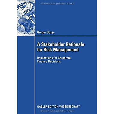 A Stakeholder Rationale For Risk Management Implications For Corporate Finance Decisions, New Book (9783834909855)