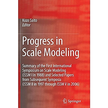 Progress In Scale Modeling Summary Of The First International Symposium On Scale Modeling Issm I In 19, New Book (9789048179510)