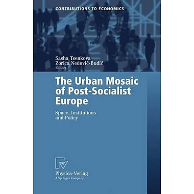 The Urban Mosaic Of Post-Socialist Europe Space Institutions And Policy Contributions To Economics, New Book (9783790817263)